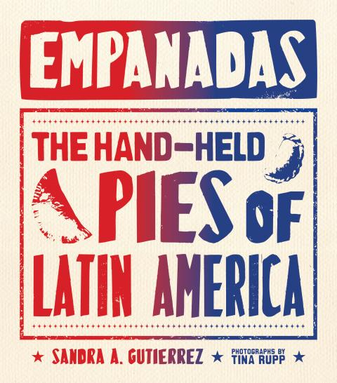 Sandra A. Gutierrez's Empanadas: The Hand-held Pies of Latin America