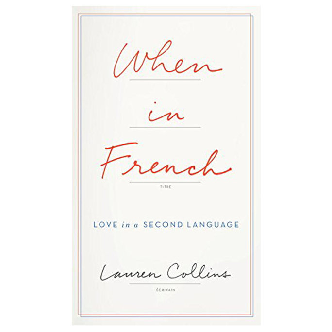 <p><em>When in French</em> by Lauren Collins</p>