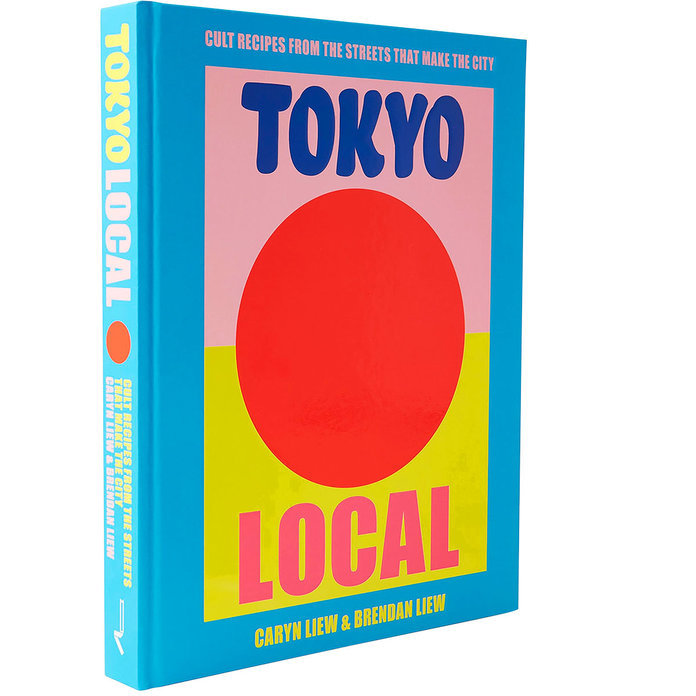 Tokyo Local: Cult Recipes From the Street that Make the City by Caryn Liew and Brendan Liew