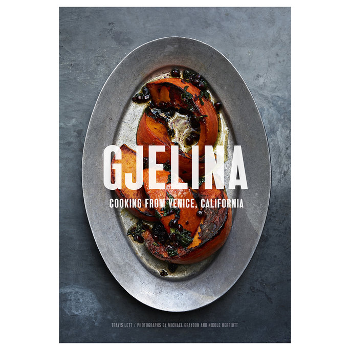 Gjelina: Cooking from Venice California by Travis Lett