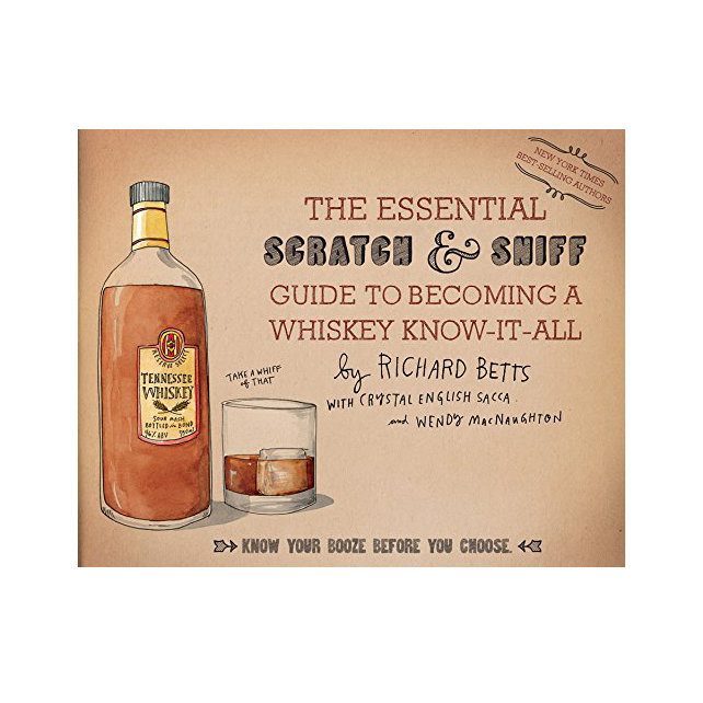 The Essential Scratch & Sniff Guide to Becoming a Whiskey Know-It-All by Richard Betts